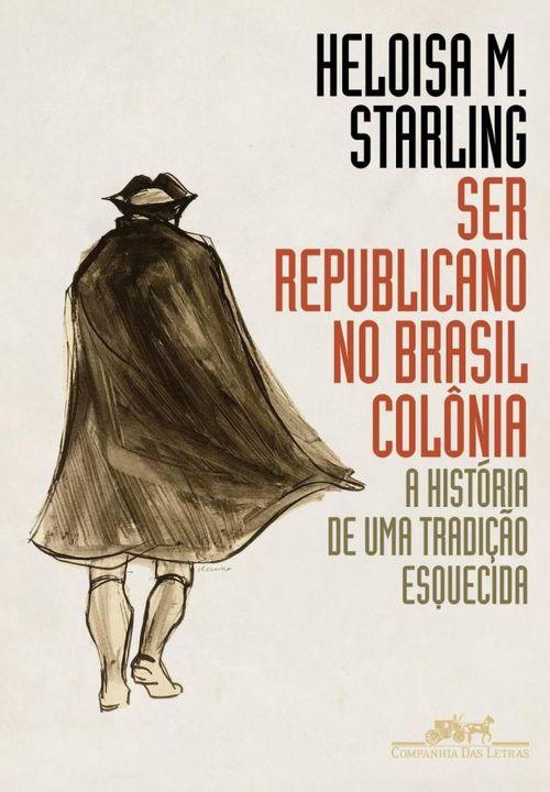 Ser republicano no Brasil colônia - A história de uma tradição esquecida