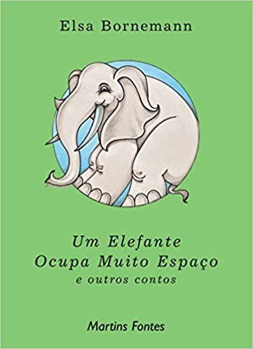 Um elefante ocupa muito espaço - E outros contos
