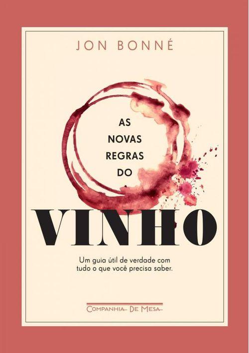 As novas regras do vinho - Um guia útil de verdade com tudo o que você precis